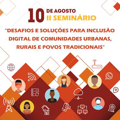 """II Seminário  """"Desafios e Soluções para a Inclusão Digital de Comunidades Urbanas, Rurais e Povos Tradicionais"""""""
